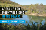 Speak up for mountain biking in Missouri's Ozarks